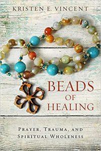 Kristen E.Vincent Beads of healing: Prayer, Trauma,and Spiritual Wholeness